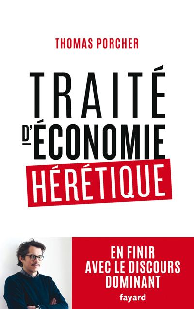 664722b2ca6f5 Traité d économie hérétique Thomas Porcher